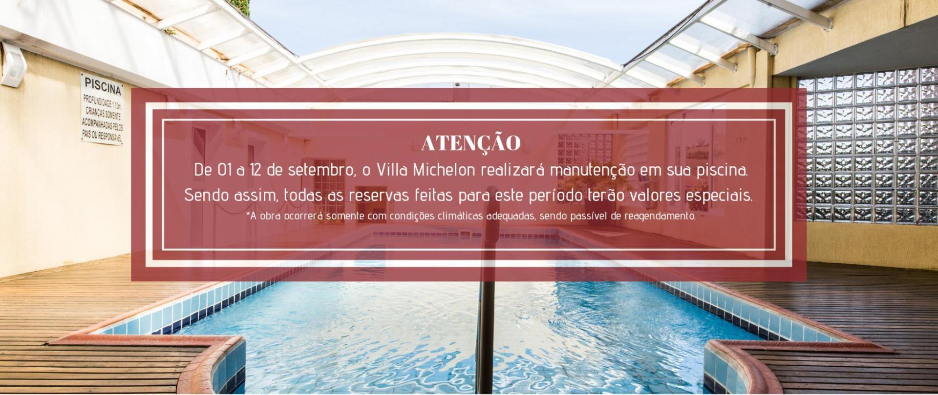 ATENÇÃO De 8 a 15 de setembro, o Villa Michelon realizará manutenção em nossa piscina. Sendo assim, para reservas ajustadas nesse período, as tarifas foram ajustadas com descontos especiais. _A obra ocorrerá som (3).png